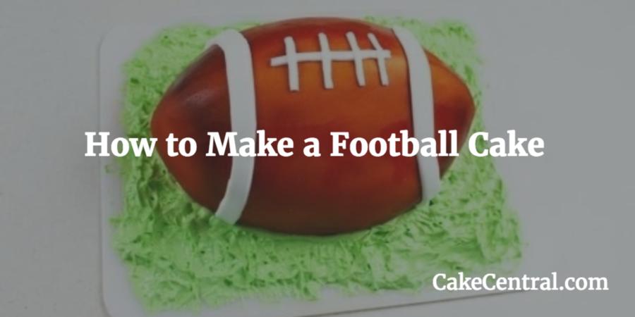 How To Make A Football Cake Cakecentral Com