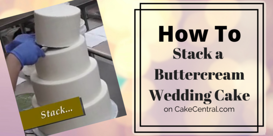 wedding cake how to stack stacking a buttercream wedding cake cakecentral 22855