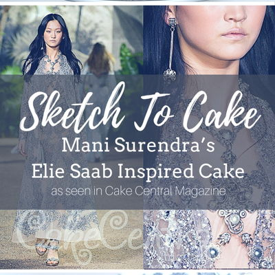 Sketch to Cake: Mani Surendra's Elie Saab Inspired Couture Wedding Cake on Cake Central