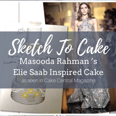 Sketch to Cake: Masooda Rahman's Elie Saab Inspired Wedding Cake on Cake Central