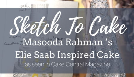 Sketch to Cake: Masooda Rahman's Elie Saab Inspired Wedding Cake