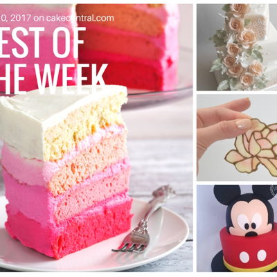 Best Of The Week On Cake Central July 10, 2017 on Cake Central