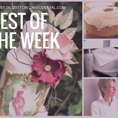 Best Of The Week On Cake Central August 05, 2017 on Cake Central