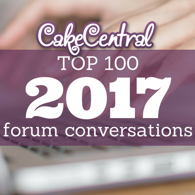 Top Forum Conversations On Cake Central In 2017 on Cake Central