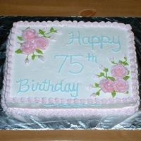 75Th Birthday Cake Well, here it is. My first paid order. It's half vanilla and half chocolate cake with whipped cream icing. The roses are made of...