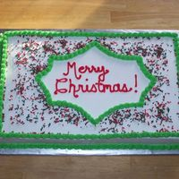 Merry Christmas Sheet Cake   1/2 sheet cake w/ BC icing and Wilton Christmas sprinkles on top.