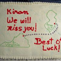 Good-Bye Cake For Co-Worker Simple design made for our asst. branch manager, who is moving to Virginia... we are having a surprise party for her!