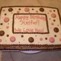 "Polka Dots This is a birthday cake I made for a friend. I do believe ""Heifer"" is spelled wrong, but this is how they wanted it spelled?? I..."