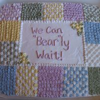 We Can Bearly Wait! Quilt Cake The shower theme was teddy bears....to match the nursery