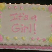 It's A Girl This was done for a baby shower at my church, I also did a brownie that has rosebuds to match this cake.