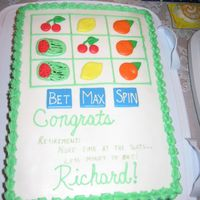 Slot Machine Retirement Cake  My uncle's retirement cake. They like to go to the casino on the weekends so this was fitting. Marble cake with buttercream. Fondant...