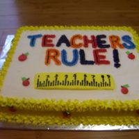 Teacher's Rule I made this cake for Teacher Appreciation Week. Iced in Buttercream.
