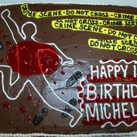 Csi I did this for a woman at work for her daughter's birthday. She said gory would be okay...lol. Chocolate cake with chocolate frosting...