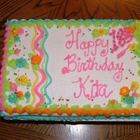 Happy Birthday Kita   1/2 sheet buttercream cake for a sweet 18 year old who likes colors. Thanks to cakery for her inspirational ideas!!