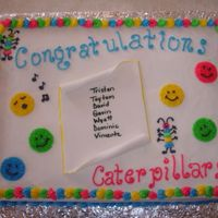 2008 Caterpillars Preschool Graduation This is a half sheet chocolate cake with Buttercream frosting. I wrote the names on a piece of fondant that I rolled out to look like a...