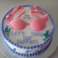 Lets Show Our Support   I made this cake for a friend who turned 40. The bra is made of fondant and the rest is bc.