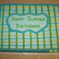 Summer Birthdays - Plaid Sheet Cake  Did this one for all th summer birthdays at my work. Wanted to do something nice before I go out on maternity leave! (And so they don'...