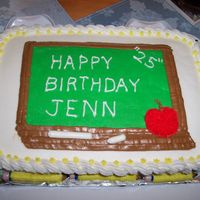 Birthday Cake This was my daughter's birthday cake. Needless to say.....she is a school teacher. It is a white cake with buttercream icing. The...