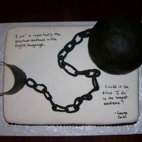 Ball And Chain I made this cake for my BIL's bachelor party roast. He's a big George Carlin fan. Cake is french vanilla with bavarian cream...