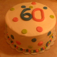 60Th Birthday Cake Here is my first cake! I made this for my mom's bday for today. Used some of what I learned from Sugar Shack's Buttercream DVD....