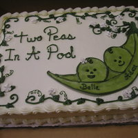 Two Peas In A Pod Cake was for twin babies. Buttercream icing.