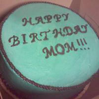 Mom's Birthday This is a cake I did last minute for my mom.. her fav. color is turquoise, so i tried to get close.. This was the first time i wrote on a...