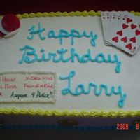 Larry Loves Poker   11x15 white with BC. I used cards, chips. and an edible paper to write on. Larry loved his cake.