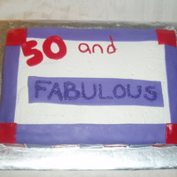 "50 And Fabulous This cake was made for a 50th birthday party. The birthday girl and her friends all wore t-shirts that said ""50 and Fabulous"" and..."