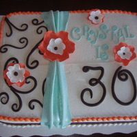 30Th B-Day Had to make this cake for a girl who loves orange & brown. I came up with the aqua color to make it prettier. They needed a sheet cake...