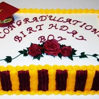 Graduation & Birthday Combined Into One Cake This cake was made for a 40ish guy who was celebrating his Birthday and Graduating with another college degree, thus the burgundy and gold...
