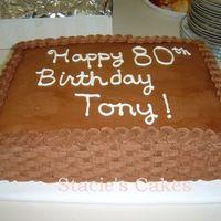 Chocolate Basketweave 80Th Birthday My husbands Grandpas 80th birthday cake.