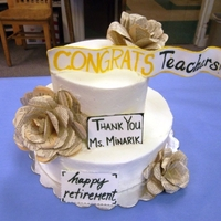 Teacher Retiring This cake was for the Teachers End of the Year luncheon, but also my sons teacher is retiringThe flowers are paper (Shakespear)
