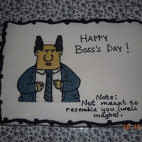 Boss's Day Chocolate cake decorated in BC. After I decided to put on the pointy haired boss, I found the funny caption at the bottom of another cake...