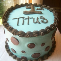 "Happy 1St, Titus! 6"" chocolate cake. dots are chocolate MMF"
