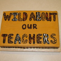 Wild About Our Teachers - Animal Print Cake  The theme for this year's Teacher Appreciation week was Wild about our Teachers. It was all done like a jungle with wild animals. This...