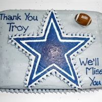 Troy's Cowboy Goodbye Cake  This is a cake I made for a relative whose co-worker was moving. She said he was a fan of the Dallas Cowboys so I tried to make a Cowboys...